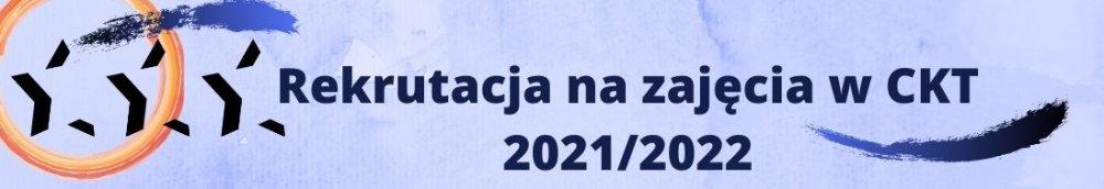 Rekrutacja na zajęcia w CKT 2021/2022